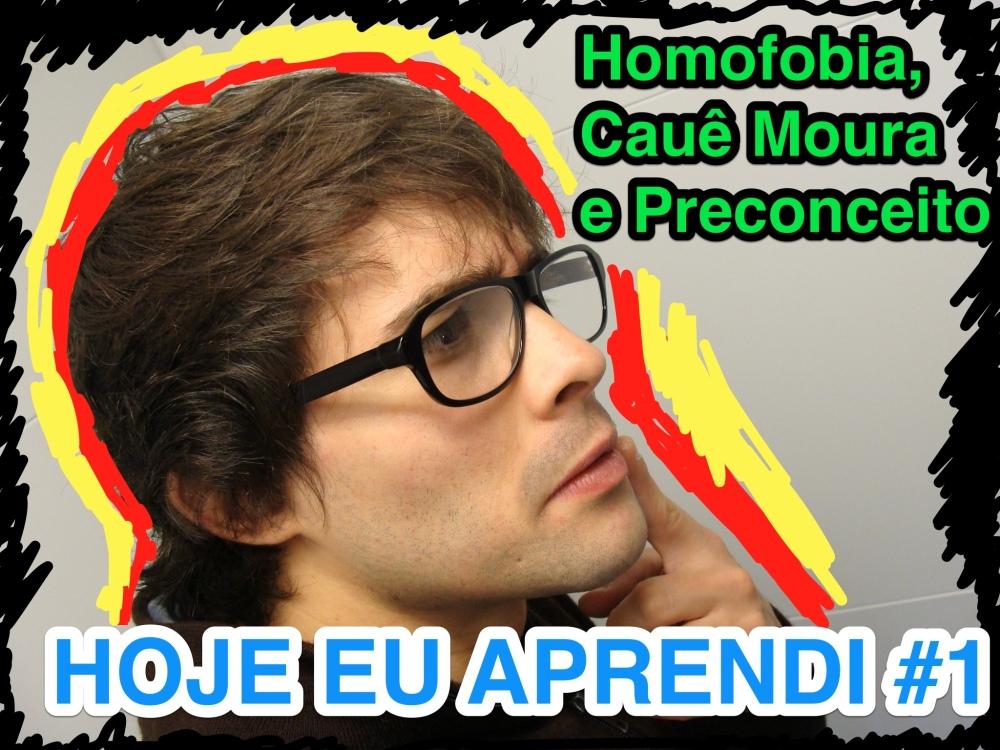 HOJE EU APRENDI #1 - Homofobia, Caue Moura, Preconceito