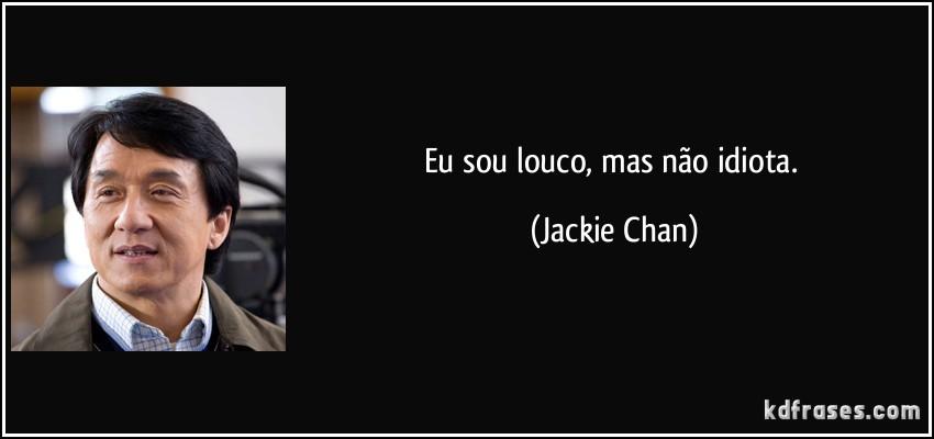 frase-eu-sou-louco-mas-nao-idiota-jackie-chan-162286