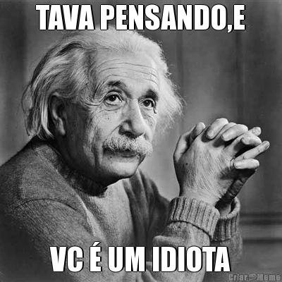 meme-5013-tava-pensando-e-vc-e-um-idiota